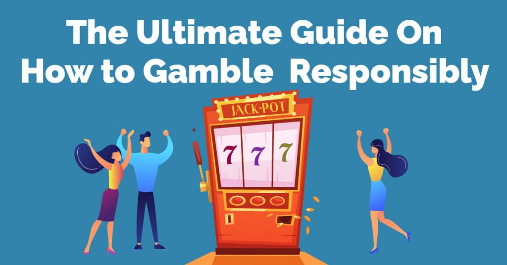 The Ultimate Guide On How to Gamble Responsibly